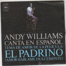 Discos de vinilo: ANDY WILLIAMS CANTA EL TEMA DE AMOR DE LA PELICULA EL PADRINO, CBS 1972. Lote 42868389