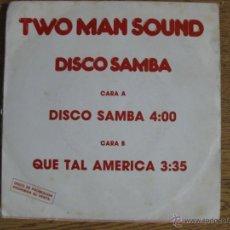 Discos de vinilo: TWO MAN SOUND DISCO SAMBA PROMO MAX MUSIC SINGLE 45 RPM. Lote 42894734