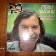 Discos de vinilo: PIERRE VASSILIU - 16 GRANDS SUCCES - QUI C´EST CELUI-LA + AMOUR AMITIE ..... Lote 43003641