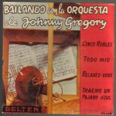 Discos de vinilo: BAILANDO CON LA ORQUESTA DE JOHNNY GREGORY. CINCO ROBLES + 3. BELTER.. Lote 43009707