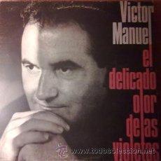 Discos de vinilo: VICTOR MANUEL EL DELICADO OLOR DE LAS VIOLETAS (BMG-ARIOLA 1990). Lote 43051478
