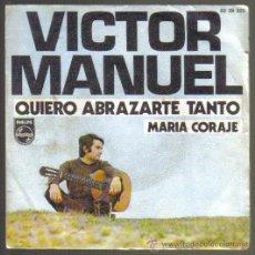 Discos de vinilo: VICTOR MANUEL. QUIERO ABRAZARTE TANTO / MARIA CORAJE. PHILIPS 1970. Lote 43096451