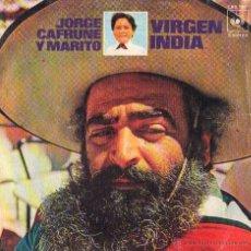 Discos de vinilo: JORGE CAFRUNE Y MARITO - VIRGEN INDIA / YO SOY PURAHEY.- SINGLE DEL SELLO CBS DEL AÑO 1.972. Lote 43271866