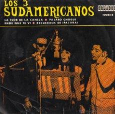 Discos de vinilo: LOS 3 SUDAMERICANOS -LA FLOR DE LA CANELA/ PAJARO CHOGUI/ ENDE QUE TE VI/ RECUERDOS DE IPACARAI. Lote 43274499