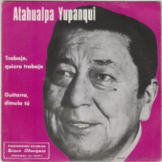 Discos de vinilo - ATAHUALPA YUPANQUI, TRABAJO, QUIERO TRABAJO, GUITARRA DIMELO TU. Single de sello Marfer año 1977 - 43439625