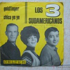 Discos de vinilo: LOS 3 SUDAMERICANOS - GOLDFINGER + CHICA YE YE. Lote 43630174