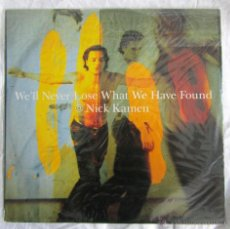 Discos de vinilo: DISCO DE VINILO DE NICK KAMEN: WE'ELL NEVER LOSE WHAT WE HAVE FOUND. Lote 43634180