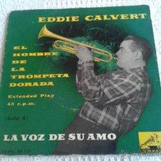 Discos de vinilo: EDDIE CALVERT. EL HOMBRE DE LA TROMPETA DORADA. DISCO DE VINILO. SINGLE DE 4 CANCIONES.... Lote 43964897