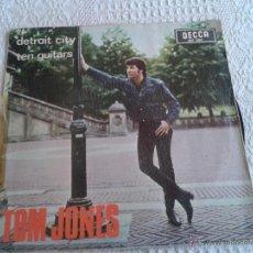 Discos de vinilo: TOM JONES. DISCO DE VINILO. SINGLE. DETROIT CITY - TEN GUITARS. Lote 43972825