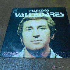 Discos de vinilo: DISCO: FRANCISCO VALLADARES.-MONICA/HOY HE VUELTO A PENSAR 1972. Lote 44006769