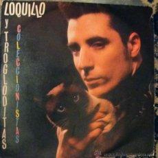 Discos de vinilo: LOQUILLO Y TROGLODITAS -COLECCIONISTAS-. Lote 44091956