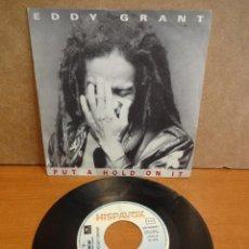 Discos de vinilo: EDDY GRANT. PUT A HOLD ON IT. SINGLE / HISPAVOX - 1988. BUENA CALIDAD.***/***. Lote 44111121