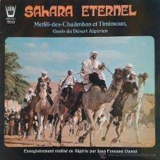 Discos de vinilo: SAHARA ETERNEL - METLILI-DES-CHAÂMBAS ET TIMIMOUM, OASIS DU DESERT ALGÉRIEN -MUSICA ARABE-. Lote 44114406