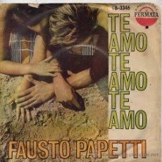 Discos de vinilo: FAUSTO PAPETTI / TE AMO TE AMO TE AMO / 55 DIAS EM PEKIN (SINGLE PORTUGUES). Lote 44162868