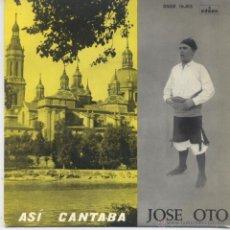 Discos de vinilo: JOSE OTO,ASI CANTABA JOSE OTO JOTAS DEL 61. Lote 44167675