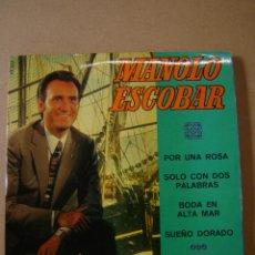Discos de vinilo: MANOLO ESCOBAR - POR UNA ROSA- SOLO CON DOS PALABRAS - BODA EN ALTA MAR Y SUEÑO DORADO. Lote 44341952