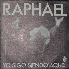 Discos de vinilo: SINGLE RAPHAEL YO SIGO SIENDO AQUEL VINILO EXCELENTE / CARPETA EXCELENTE. Lote 44358341