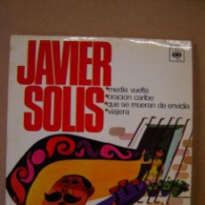 Discos de vinilo: JAVIER SOLÍS - MEDIA VUELTA - ORACIÓN CARIBE- QUE SE MUERAN DE ENVIDIA - VIAJERA. Lote 44375816