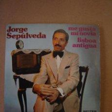 Discos de vinilo: JORGE SEPÚLVEDA - ME GUSTA MÍ NOVIA - LISBOA ANTIGUA. Lote 44376901