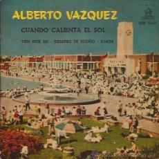 Discos de vinilo: EP-ALBERTO VAZQUEZ CUANDO CALIENTA EL SOL-ODEON 16491-SPAIN 1962. Lote 44453150