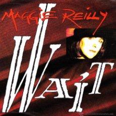 Discos de vinilo: MAGGIE REILLY-WAIT + YOU'LL NEVER LOSE SINGLE VINILO 1992 EU. Lote 139823790