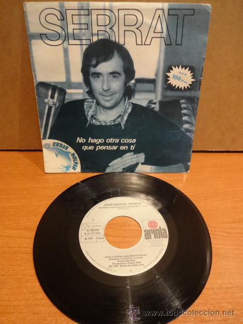 SERRAT. NO HAGO OTRA COSA QUE PENSAR EN TÍ. SINGLE / ARIOLA - 1981. BUENA CALIDAD. ***/*** (Música - Discos - Singles Vinilo - Cantautores Españoles)