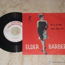 Disques de vinyle: ELDER BARBER- NO TE LO DIGO / ¿ QUE SABES TU? / YE-YE-1965- ZAFIRO-PROMOCIONAL. Lote 44659414