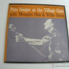 Discos de vinilo: PETE SEEGER AT THE VILLAGE GATE WITH MEMPHIS SLIM & WILLIE DIXON. Lote 44760576