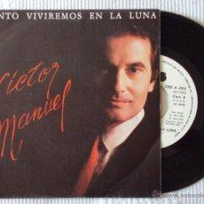 Discos de vinilo: VICTOR MANUEL, PRONTO VIVIREMOS EN LA LUNA (CBS 1984) SINGLE PROMOCIONAL DE 1 CARA. Lote 44769763