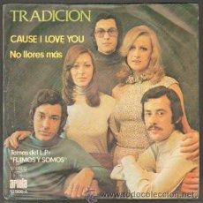 Discos de vinilo: TRADICIÓN. CAUSE I LOVE YOU;NO LLORES MÁS RF-7969. Lote 44801789
