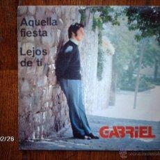 Discos de vinilo: GABRIEL - AQUELLA FIESTA + LEJOS DE TI . Lote 44931136