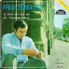 Discos de vinilo: FRED BONGUSTO, SG, IO NON SO CHI SEI + 1, AÑO 1966. Lote 45036189