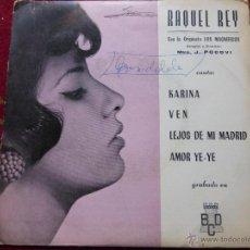 Discos de vinilo: RAQUEL REY Y LA ORQUESTA LOS MAGNIFICOS - KARINA, VEN,LEJOS DE MI MADRID , AMOR YE-YE. Lote 45076950