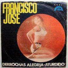 Discos de vinilo: FRANCISCO JOSE - DERROCHAS ALEGRIA / ATURDIDO. Lote 27752286