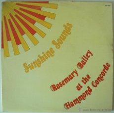Discos de vinilo: ROSEMARY BAILEY AT THE HAMMOND CONCORDE - SUNSHINE SOUNDS - RARO HAMMOND LOUNGE INSTRUMENTAL ESCUCHA. Lote 27978599