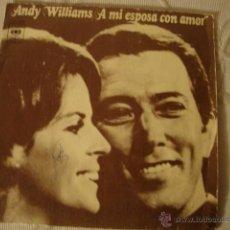 Discos de vinilo: DISCO DISCO ANDY WILLIAMS A MI ESPOSA CON AMOR/OTRA CANCION SOLITARIA 7 SINGLE 1974 CBS ED ESPAÑOLA. Lote 45110973
