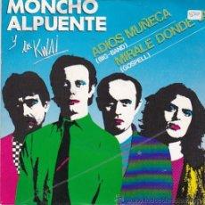 Discos de vinilo: MONCHO ALPUENTE Y LOS KWAI. ADIÓS MUÑECA / MIRALE DONDE VA. MOVIEPLAY 1980. Lote 45170849