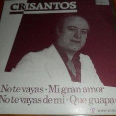 Discos de vinilo: CRISANTOS - NO TE VAYAS / MI GRAN AMOR +2 - EP 1987. Lote 45210619