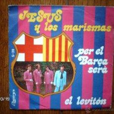 Discos de vinilo: JESUS Y LOS MARISMAS - PER EL BARÇA SERA + EL LEVITON . Lote 45245232