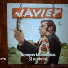 Discos de vinilo: JAVIER - ROMPER LAS CADENAS + SI SUPIERAS . Lote 45245454