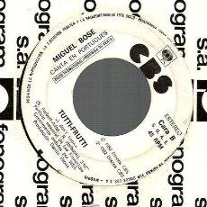 Discos de vinilo: SG PROMO MIGUEL BOSE ; QUE SE YO ( CANTA EN ESPAÑOL) + TUTTI FRUTTI (CANTA EN PORTUGUES). Lote 45340865