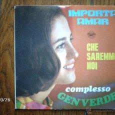 Discos de vinilo: GEN VERDE - IMPORTA AMAR + CHE SAREMMO NOI . Lote 45353566