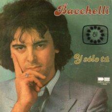 Discos de vinilo: BACCHELLI - FESTIVAL EUROVISION, SG, Y SOLO TU + 1 , AÑO 1981. Lote 45373087