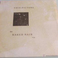 Discos de vinilo: THIS PICTURE - THE NAKED RAIN E.P. - MAXI - POLYGRAM 1989 UK - BANDA BRITANICA DE ROCK - RARE. Lote 45391332