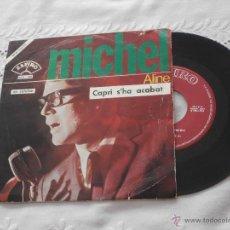 Discos de vinilo: MICHEL 7´SG CAPRI S´HA ACABAT / ALINE (1965) CANTADO EN CATALAN*DISCO MUY RARO. Lote 45436147