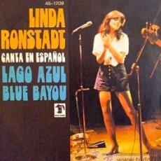 Discos de vinilo: LINDA RONSTADT CANTA EN ESPAÑOL LAGO AZUL - SINGLE ORIGINAL ESPAÑA. Lote 25739088