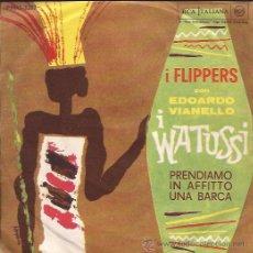 Discos de vinilo: SINGLE-I FLIPPERS CON EDOARDO VIANELLO I WATUSSI-RCA 3207-ITALIA 196??. Lote 45579768