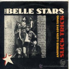 Discos de vinilo: THE BELLE STARS / ANOTHER LATIN LOVE SONG / SLICK TRICK (SINGLE 1981). Lote 45705797