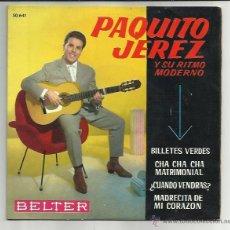 Discos de vinilo: PAQUITO JEREZ EP BELTER 1962 BILLETES VERDES / CHA CHA CHA MATRIMONIAL / CUANDO VENDRAS? / MADRECITA. Lote 45828869