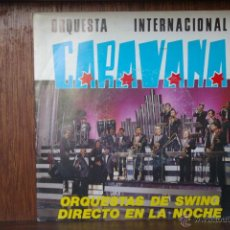Discos de vinilo: ORQUESTA INTERNACIONAL CARAVANA -ORQUESTA DE SWING DIRECTO EN LA NOCHE-. Lote 46202563